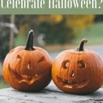 Should Christians Celebrate Halloween? - The Fervent Mama: Yet, even so, Christians are wondering if it's okay to partake in the festivities. So, should Christians celebrate Halloween?