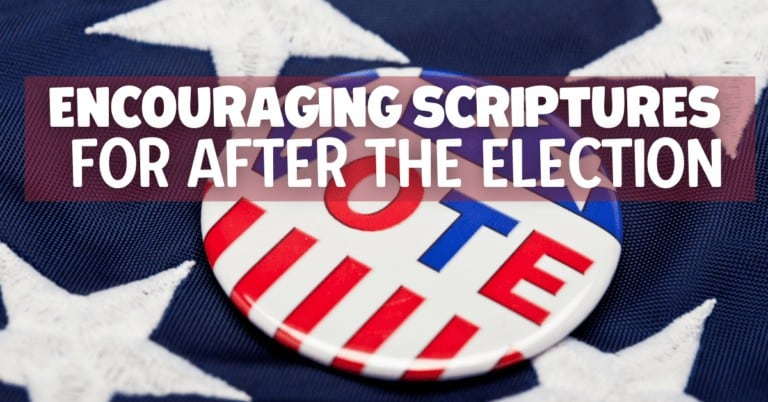 Encouraging Scriptures for after the Election