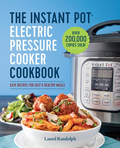 The Instant Pot® Pressure Cooker Cookbook