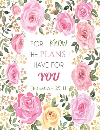 Jeremiah 29:11 For I Know the Plans I Have for You: Floral Notebook