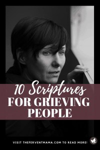 10 Scriptures for Grieving People: The Fervent Mama - We've all suffered loss, but thankfully there is joy unspeakable for the believer! These scriptures for grieving people willspeak encouragement to your heart! The Bible is a great stress reliever and we can look forward to Heaven! #scripturesforgrief #Biblescriptures
