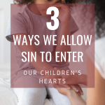 "woman holding the hands and comforting a sad small child who is sitting on a bed in front of her with the text overlay ""3 ways we allow sin to shape our children 2 PIN"""