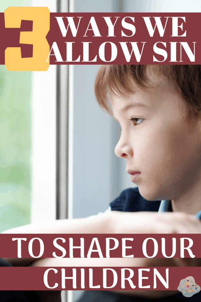 "Sad little boy looking out window with text overlay ""3 ways we allow sin to shape our children"""