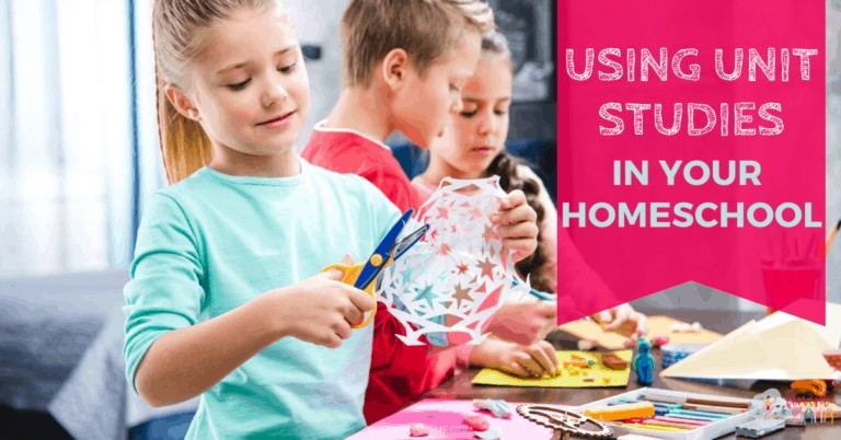 Using Unit Studies in Your Homeschool
