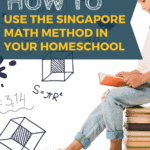 """girl sitting on a stack of books with math facts floating in the air with the text overlay """"how to use the singapore math method in your homeschool"""""""