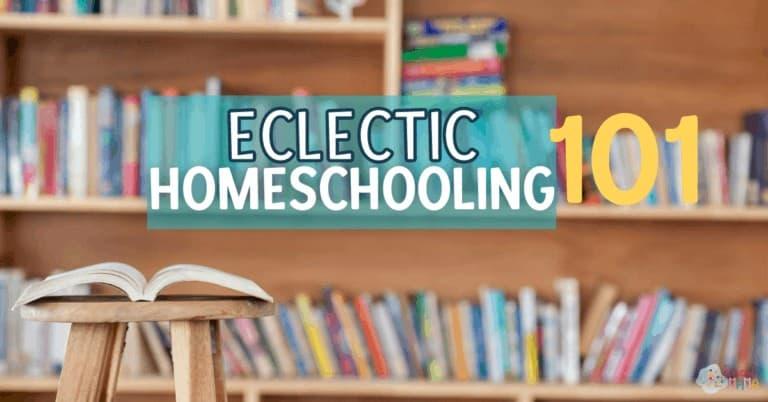 Eclectic Homeschooling 101