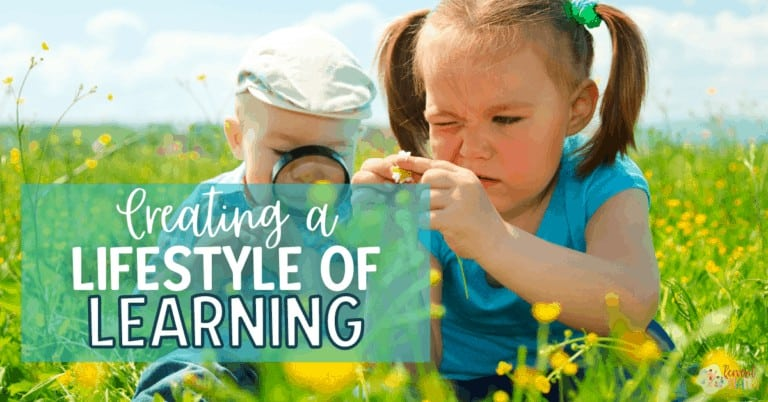Creating a Lifestyle of Learning in Your Homeschool