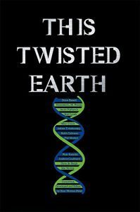 Cover image: This Twisted Earth (Vol. 1). Blue and green strands intertwined like DNA on a black background, surrounding the names of the contributers.