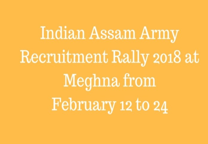 Assam Army Recruitment Rally 2018 at Meghna from February 12 to 24