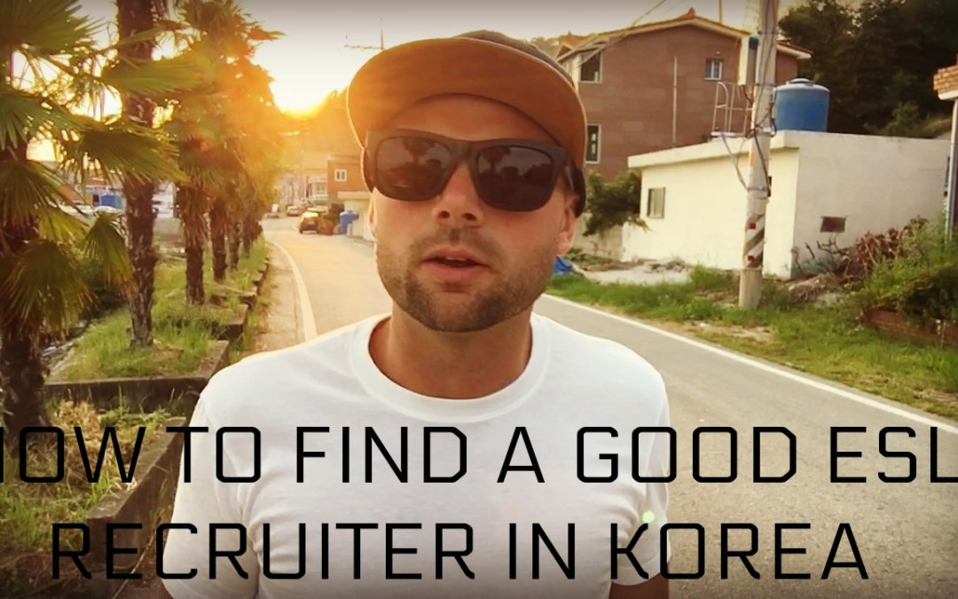 How To Find A Good ESL Recruiter In Korea