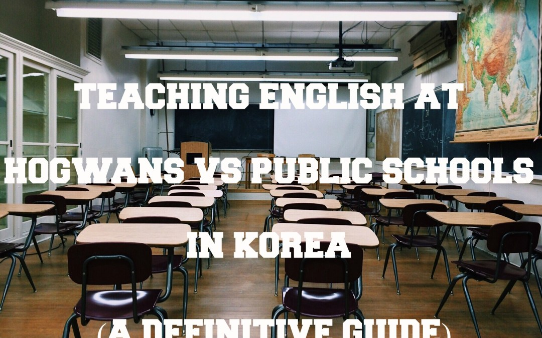 Teaching English At Hogwans Vs Public Schools In Korea (A Definitive Guide)