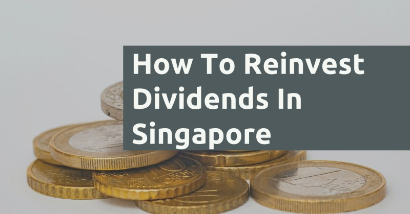 How To Reinvest Dividends In Singapore