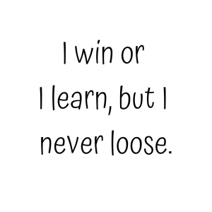 I win or I learn, but I never loose quote