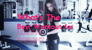 BEST WORKOUT FOR LOSING WEIGHT