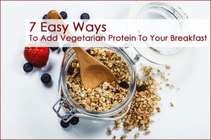 7 Easy Ways To Add Vegetarian Protein To Your Breakfast