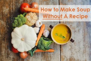 How to Make Soup Without a Recipe