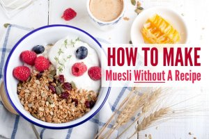 How To Make Muesli Without A Recipe