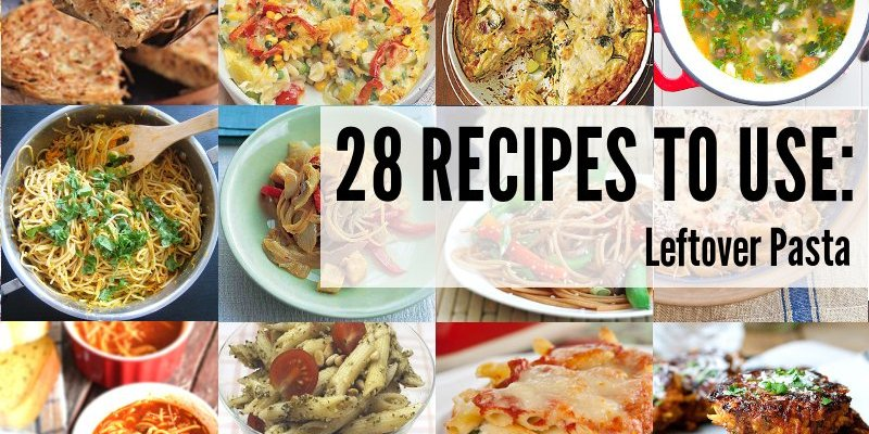 28 Recipes To Use Leftover Pasta