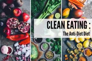 Clean Eating: The Anti-Diet Diet