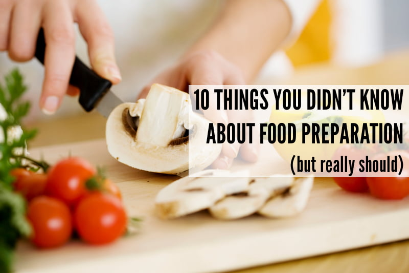 10 Things You Didn't Know About Food Preparation