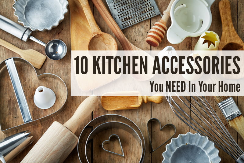 10 Kitchen Accessories You NEED In Your Home