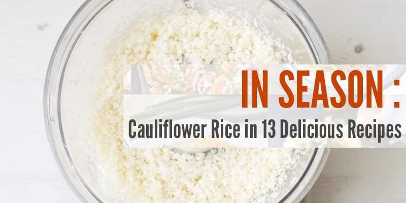 In Season: Cauliflower Rice in 13 Delicious Recipes