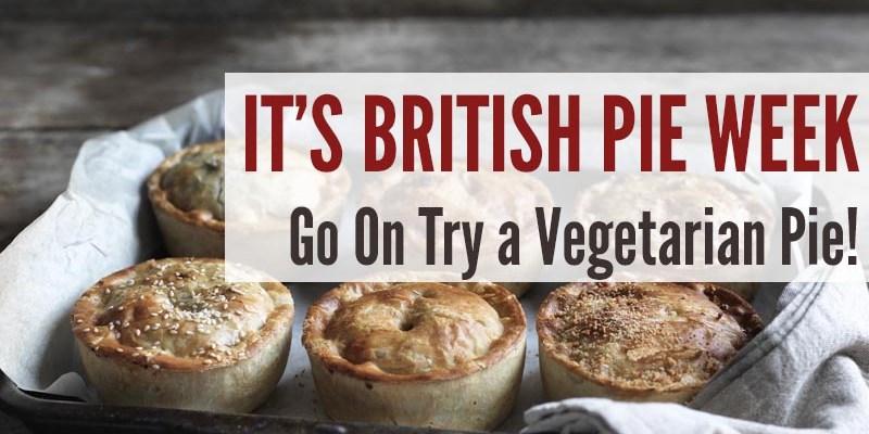 It's British Pie Week - Go On Try a Vegetarian Pie!