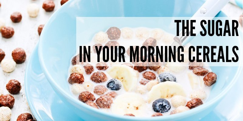 The Sugar In Your Morning Breakfast Cereals