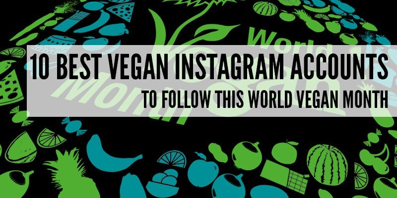 10 Best Vegan Instagram Accounts to Follow This World Vegan Month