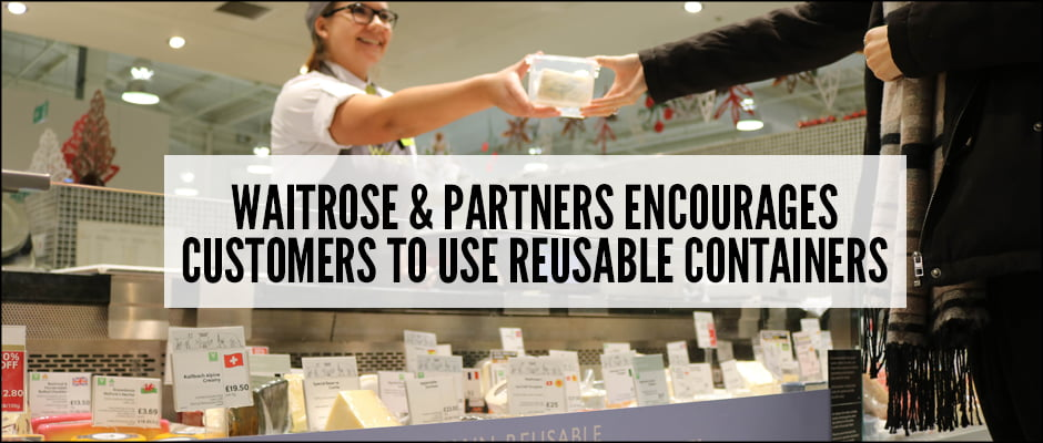 Waitrose & Partners Encourages Customers to Use Reusable Containers