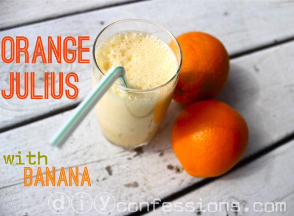 Orange Julius with Banana Recipe picture diy confessions