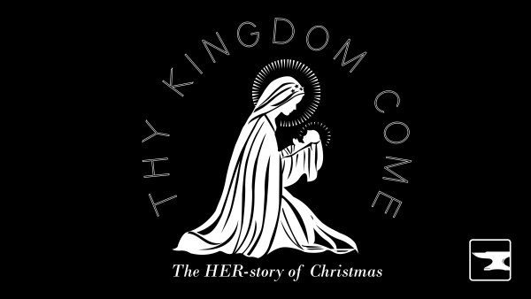 Thy Kingdom Come -  The HER-story of Christmas