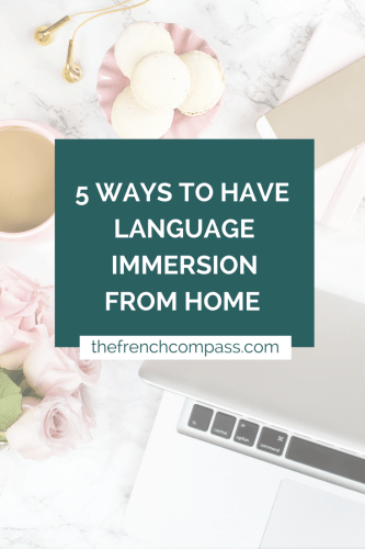 5 Ways to Have Foreign Language Immersion from Home