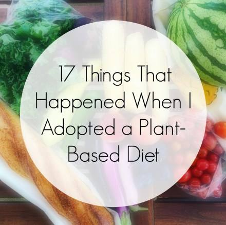 17 Things That Happened When I Adopted a Plant-Based Diet