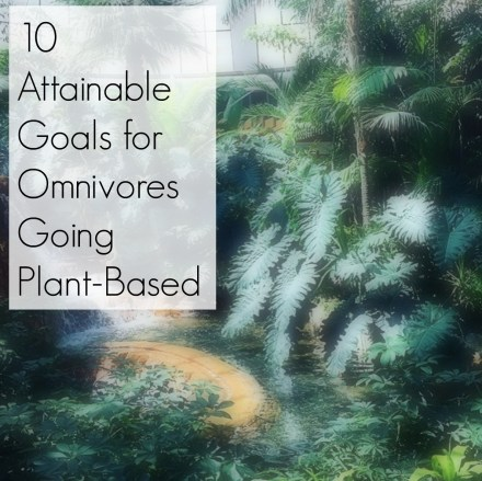 10 Attainable Goals for Omnivores Going Plant-Based