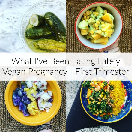What I've Been Eating Lately [Vegan Pregnancy - First Trimester]