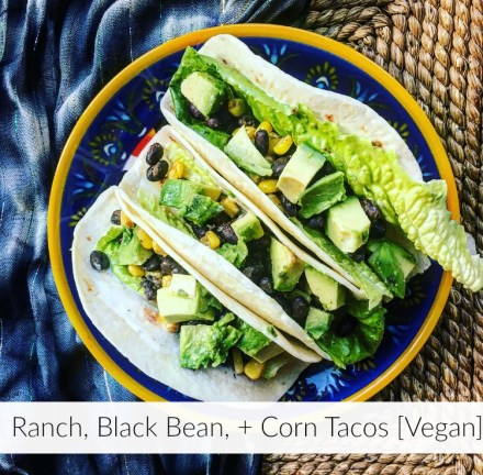 Ranch, Black Bean, + Corn Tacos [Vegan]