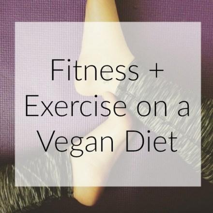 Fitness + Exercise on a Vegan Diet