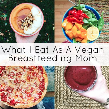 What I Eat As A Vegan Breastfeeding Mom