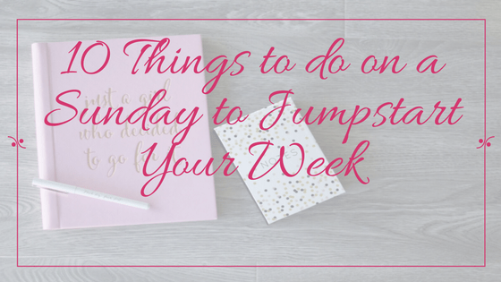 Jumpstart your week | Mindfulness | 10 things to do