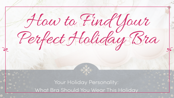 Perfect Holiday Bra | Fashion | What to Wear