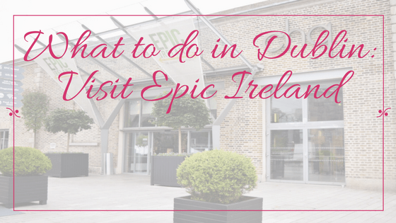 what-to-do-in-dublin_-visit-epic-ireland