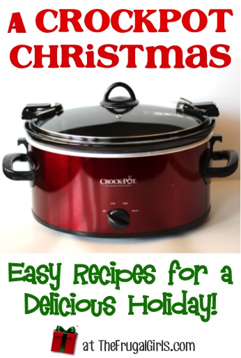 Crockpot Christmas Recipes from TheFrugalGirls.com