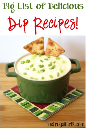 BIG List of Crowd Pleasing Dip Recipes from TheFrugalGirls.com