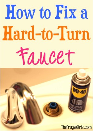 How to Fix a Hard to Turn Faucet - tips from TheFrugalGirls.com
