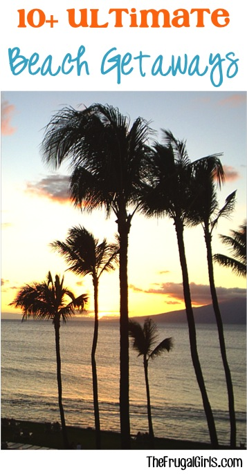 Ultimate Beach Getaways You'll LOVE from TheFrugalGirls.com