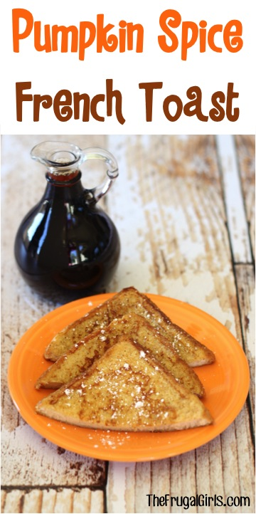 Pumpkin Spice French Toast Recipe from TheFrugalGirls.com