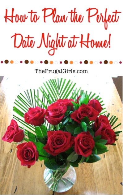 How to Plan the Perfect Date Night at Home - from TheFrugalGirls.com