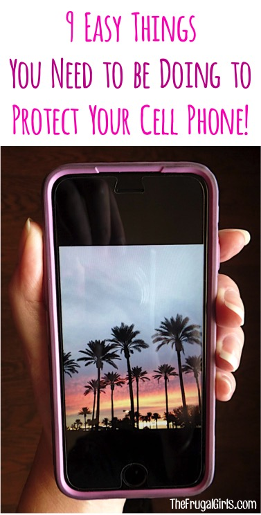 How to Protect your Cell Phone! 9 Easy Things you Need to be Doing from TheFrugalGirls.com