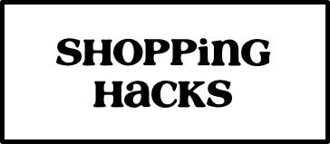 Shopping Hacks Ideas